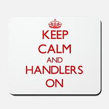 Keep Calm and Handlers ON Mousepad