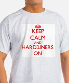 Keep Calm and Hard-Liners ON T-Shirt
