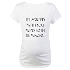 If I Agreed With You We'd Both B Shirt