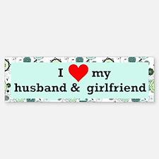 I Love My Husband & Girlfriend Bumper Bumper Bumper Sticker