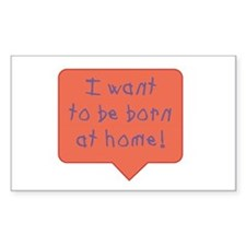 I want to be born at home Rectangle Decal