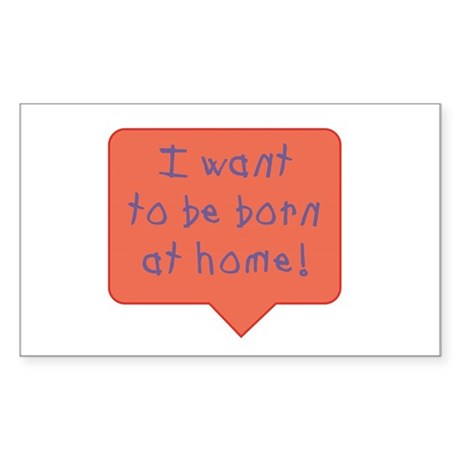 I want to be born at home Rectangle Sticker
