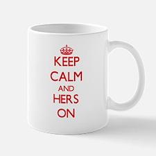 Keep Calm and Hers ON Mugs