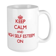 Keep Calm and HIGH SELF ESTEEM ON Mugs