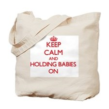 Keep Calm and Holding Babies ON Tote Bag