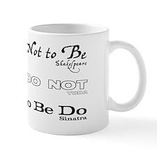 TO BE, DO OR DO NOT, DO BE DO BE DO Small Mug