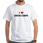 I Love DRUM CORPS White T-Shirt