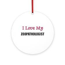I Love My ZOOPATHOLOGIST Ornament (Round)