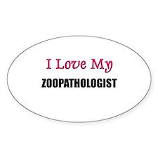 I Love My ZOOPATHOLOGIST Oval Decal