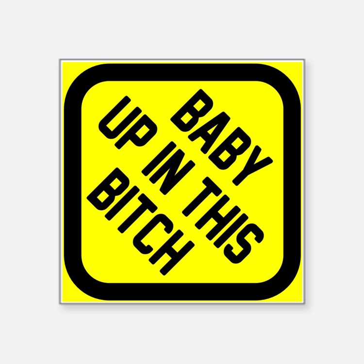 "Baby up in this bitch Square Sticker 3"" x 3"""