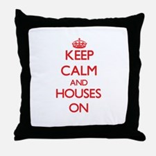Keep Calm and Houses ON Throw Pillow