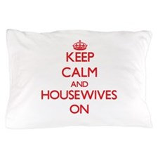 Keep Calm and Housewives ON Pillow Case
