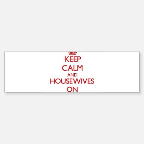 Keep Calm and Housewives ON Bumper Bumper Bumper Sticker