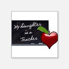 "My Daughter is a Teacher Square Sticker 3"" x 3"""