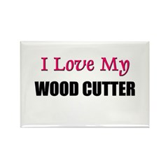 I Love My WOOD CUTTER Rectangle Magnet