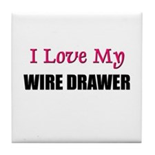 I Love My WIRE DRAWER Tile Coaster