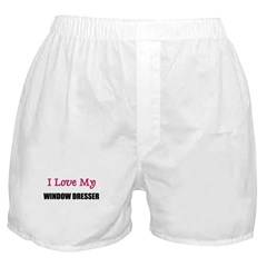 I Love My WINDOW DRESSER Boxer Shorts