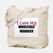 I Love My WHOLESALE MANAGER Tote Bag