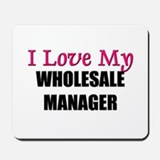 I Love My WHOLESALE MANAGER Mousepad