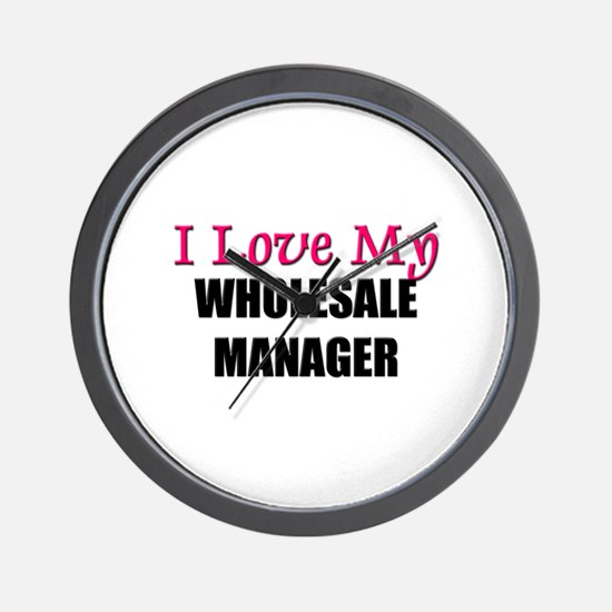 I Love My WHOLESALE MANAGER Wall Clock