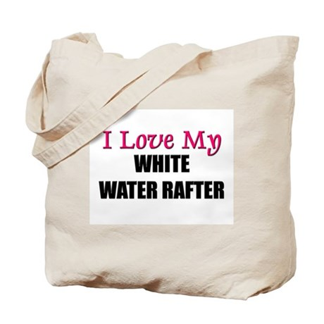 I Love My WHITE WATER RAFTER Tote Bag