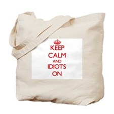 Keep Calm and Idiots ON Tote Bag