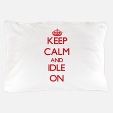 Keep Calm and Idle ON Pillow Case