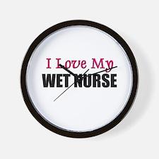 I Love My WET NURSE Wall Clock