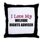 I Love My WELFARE RIGHTS ADVISER Throw Pillow