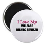 I Love My WELFARE RIGHTS ADVISER Magnet