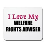 I Love My WELFARE RIGHTS ADVISER Mousepad