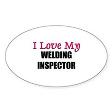 I Love My WELDING INSPECTOR Oval Decal