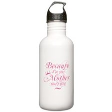Because I'm your mother Water Bottle