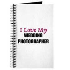 I Love My WEDDING PHOTOGRAPHER Journal