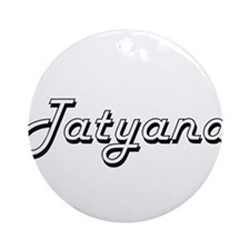 Tatyana Classic Retro Name Design Ornament (Round)