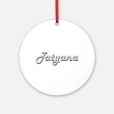 Tatyana Classic Retro Name Design Ornament (Round)