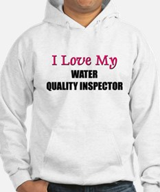 I Love My WATER QUALITY INSPECTOR Jumper Hoody