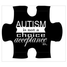 Autism is not a Choice, Acceptance is. Poster
