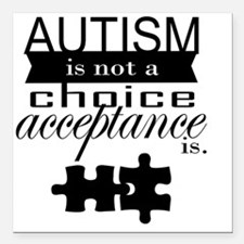 "Autism is not a Choice,  Square Car Magnet 3"" x 3"""