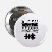 """Autism is not a Choice, Acceptance is 2.25"""" Button"""