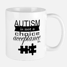 Autism is not a Choice, Acceptance is. Mugs
