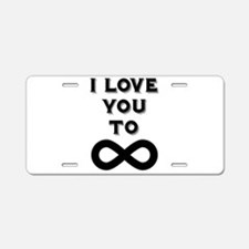 I Love You To Infinity Aluminum License Plate