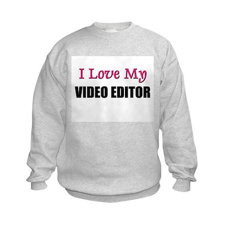 I Love My VIDEO EDITOR Kids Sweatshirt