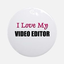 I Love My VIDEO EDITOR Ornament (Round)