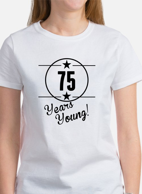 75 Years Young T-Shirt