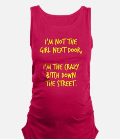 Crazy bitch down the street Maternity Tank Top