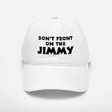 Don't Front on the Jimmy Baseball Baseball Cap