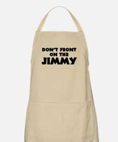 Don't Front on the Jimmy Apron