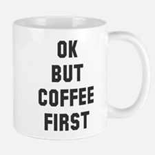 Ok but coffee first Mug