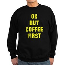 Ok but coffee first Sweatshirt